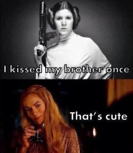 Princess Leia: I kissed my brother once. Cersei Lannister: That's cute.
